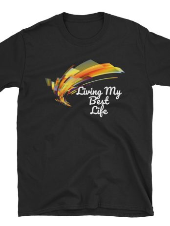 Living My Best Life ( Unisex T-Shirt )